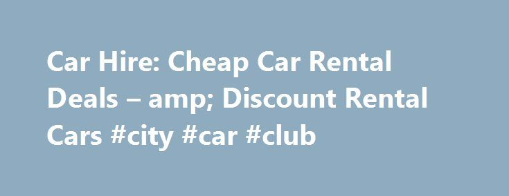 Car Hire: Cheap Car Rental Deals – amp; Discount Rental Cars #city #car #club http://canada.remmont.com/car-hire-cheap-car-rental-deals-amp-discount-rental-cars-city-car-club/  #hire cars # Best Car Hire in Australia & New Zealand Sometimes exploring Oceania on foot or via public transit makes it difficult to get where you want to go on your holiday. Fortunately, a car hire in Australia or New Zealand makes it possible to get around on your own schedule. Unleash the potential of your next…