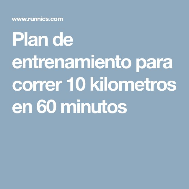 Plan de entrenamiento para correr 10 kilometros en 60 minutos