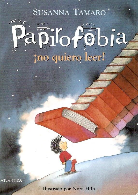 """Susana Tamaro / Nora Hilb. """"Papirofobia ¡no quiero leer!"""". Editorial Atlántida (6 a 9 años)"""
