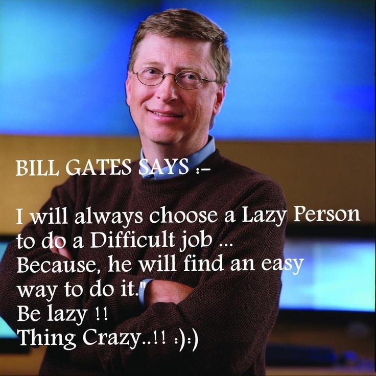 Mohsin: Lazy People, Quotes, Bill Gates, Bill Gates, Wisdom, Funny, Thought, Difficult Job
