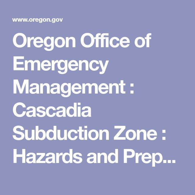 Oregon Office of Emergency Management : Cascadia Subduction Zone : Hazards and Preparedness : State of Oregon