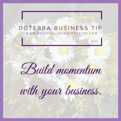 Build Momentum With Your Business I wish I had understood the importance of building momentum in my doTERRA business. I now think of it as rolling a snowball into a big snowman. You roll a little bit and can feel discouraged. Then what happens? If you give up, you will never build your snowman! Keep on rolling, and rolling. And then roll some more. Eventually, the snowball begins to gain momentum! When building your doTERRA essential oil business, momentum is key. When your momentum is…