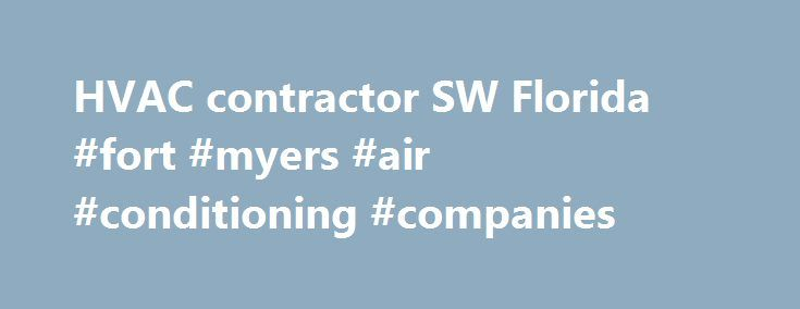 HVAC contractor SW Florida #fort #myers #air #conditioning #companies http://canada.nef2.com/hvac-contractor-sw-florida-fort-myers-air-conditioning-companies/  # Southwest Florida s Premier HVAC Contractor for Over 20 Years We want to earn your business When your air conditioning goes out in SW Florida, it can be extremely uncomfortable, and potentially hazardous to your health, so you need an HVAC contractor ASAP. When you call in Technical Services AC and Heating Services to repair yourair…