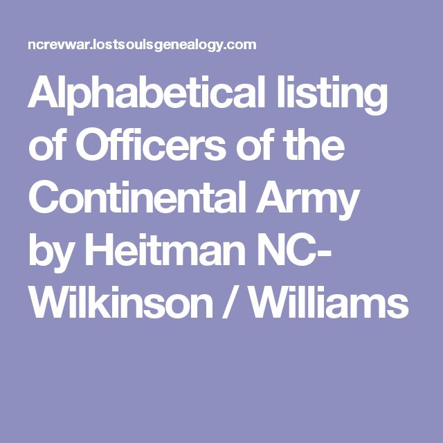 Alphabetical listing of Officers of the Continental Army by Heitman  NC- Wilkinson / Williams