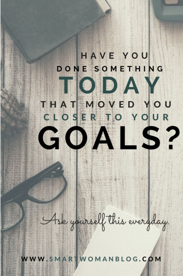 Here's one solution to achieving your goals - ask yourself this question every day. // Smart Woman