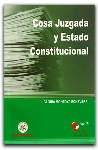 Cosa juzgada y Estado Constitucional – Gloria Montoya Echeverri – Universidad de Medellín   www.librosyeditores.com/tiendalemoine/derecho-civil/1212-cosa-juzgada-y-estado-constitucional.html  Editores y distribuidores.