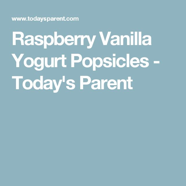 Raspberry Vanilla Yogurt Popsicles - Today's Parent