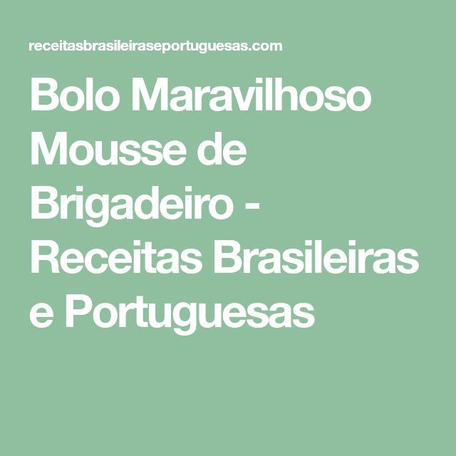 Bolo Maravilhoso Mousse de Brigadeiro - Receitas Brasileiras e Portuguesas