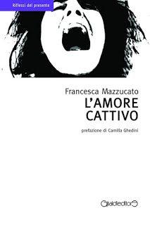 Morsi di libri: L'amore cattivo di Francesca Mazzucato