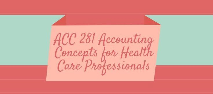 ACC 281 Accounting Concepts for Health Care ProfessionalsACC 281 Week 1 DQ 1, Basic Accounting EquationACC 281 Week 1 DQ 2, Why is Accounting NeededACC 281 Week 1 DQ 3, Health Care SpendingACC 281 Week 2 DQ, Debit CreditACC 281 Week 2 Understanding Real World Financial ReportsACC 281 Week 3 Methods