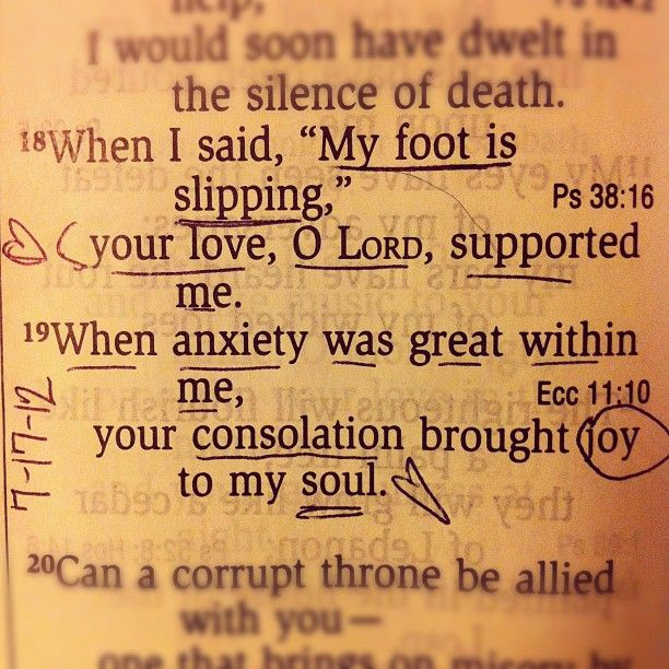 """When I said, """"MY foot is slipping,"""" your love, O Lord, supported me. When anxiety was great within me, your consolation brought joy to my soul. Psalm 94:19"""