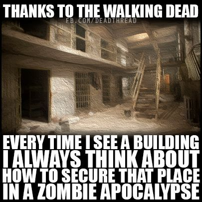 Thanks to the Walking Dead, every time I see a building, I always think about how to secure tha tplace in a zombie apocalypse.