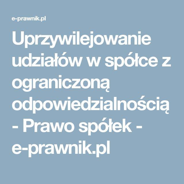 Uprzywilejowanie udziałów w spółce z ograniczoną odpowiedzialnością - Prawo spółek - e-prawnik.pl