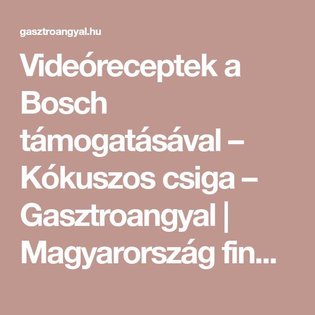 Videóreceptek a Bosch támogatásával – Kókuszos csiga – Gasztroangyal   Magyarország finom.