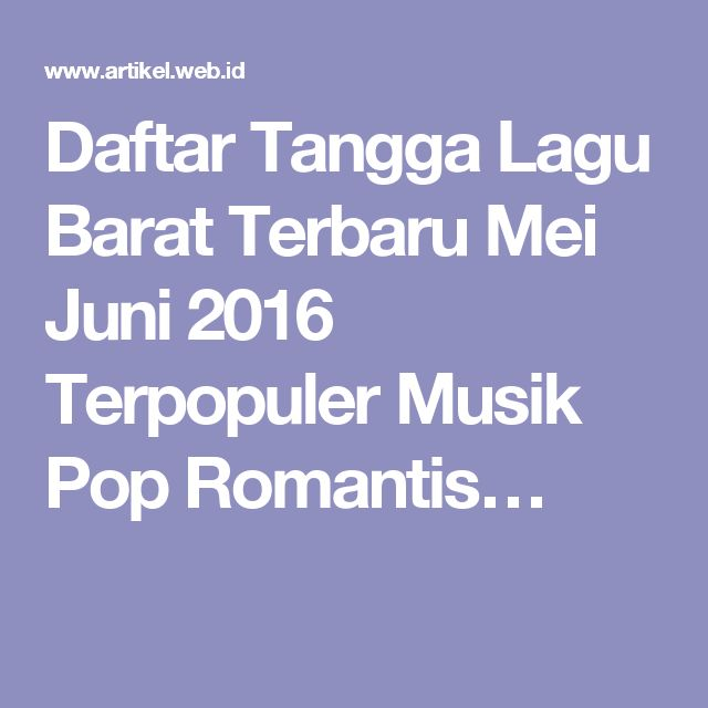 Daftar Tangga Lagu Barat Terbaru Mei Juni 2016 Terpopuler Musik Pop Romantis…