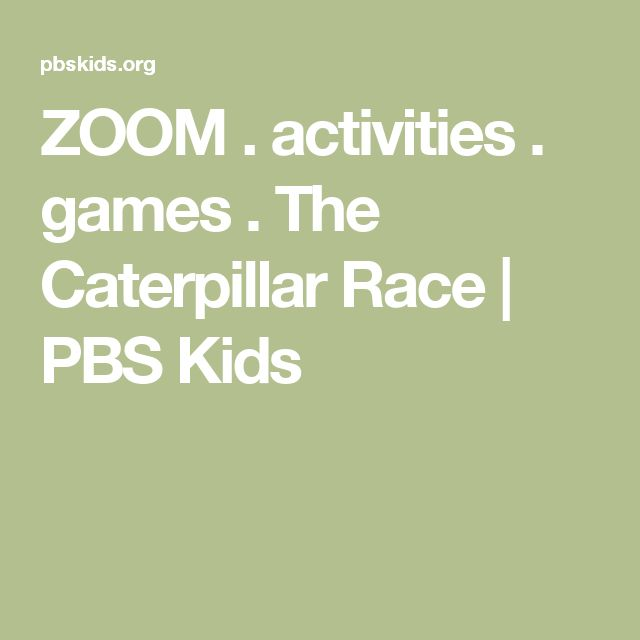 ZOOM . activities . games . The Caterpillar Race | PBS Kids