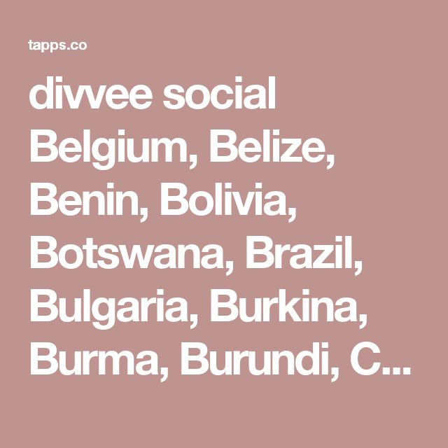 divvee social Belgium, Belize, Benin, Bolivia, Botswana, Brazil, Bulgaria, Burkina, Burma, Burundi, Cambodia, Cameroon, Canada,