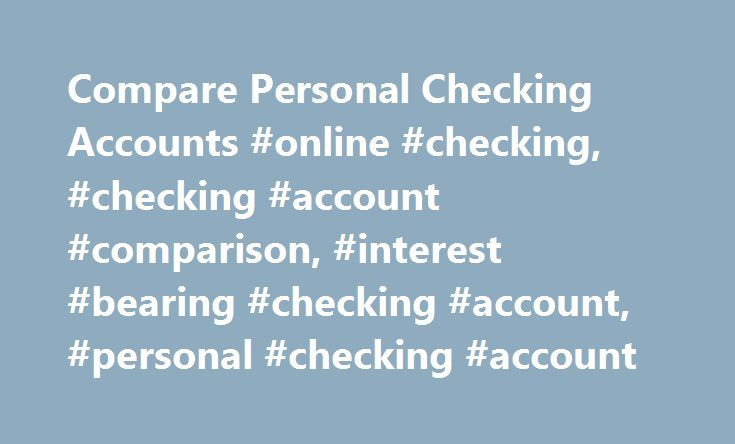 Compare Personal Checking Accounts #online #checking, #checking #account #comparison, #interest #bearing #checking #account, #personal #checking #account http://honolulu.remmont.com/compare-personal-checking-accounts-online-checking-checking-account-comparison-interest-bearing-checking-account-personal-checking-account/  # Find a Location Find the checking account that checks all the right boxes. Enroll in KeyBank Relationship Rewards ® and start earning points. Please read our Agreements…