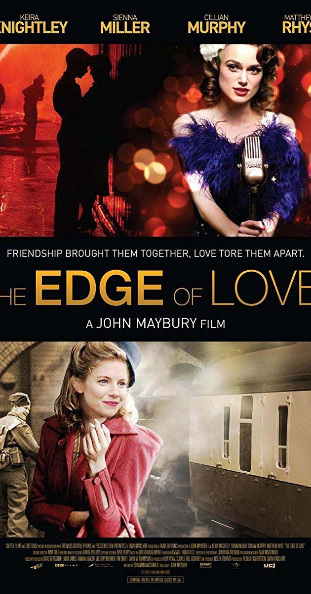 The Edge Of Love 2008 Directed By John Maybury With Keira Knightley Sienna Miller Matthew Rhys Simon Armstrong Love Movie The Edge Of Love Recent Movies