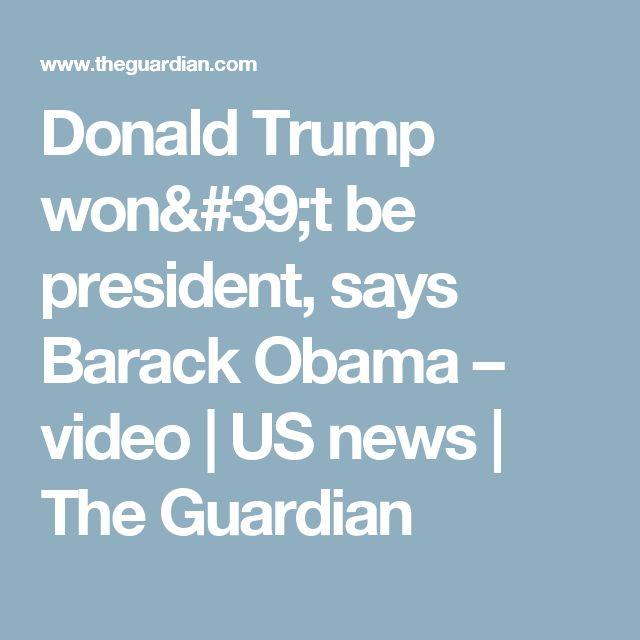 Donald Trump won't be president, says Barack Obama – video   US news   The Guardian