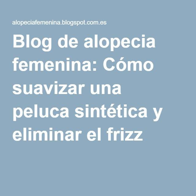 Blog de alopecia femenina: Cómo suavizar una peluca sintética y eliminar el frizz