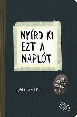 Keri Smith- Nyírd ki ezt a naplót (Új példány, megvásárolható, de nem kölcsönözhető!)