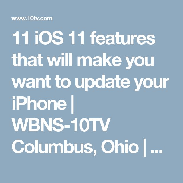 11 iOS 11 features that will make you want to update your iPhone | WBNS-10TV Columbus, Ohio | Columbus News, Weather & Sports