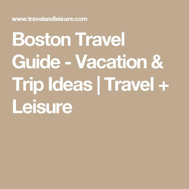 Boston Travel Guide - Vacation & Trip Ideas   Travel + Leisure
