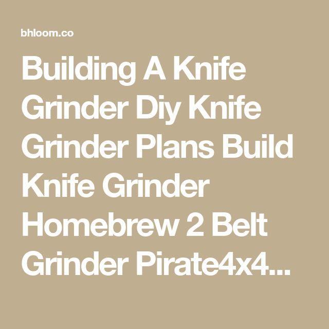 Building A Knife Grinder Diy Knife Grinder Plans Build Knife Grinder Homebrew 2 Belt Grinder Pirate4x4com 4×4 And Off Road Forum – bhloom.co