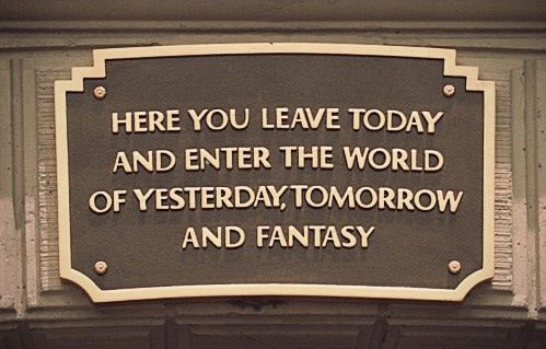 Here you leave today and enter the world of yesterday, tomorrow and fantasy. - Disneyland, entrance of Main Street U.S.A.