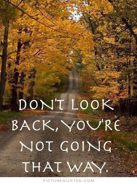 Don't look back you're not going that way quote   Picture Quotes ...