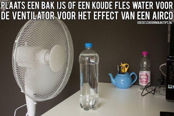 Plaats een bak ijs of een koude fles water voor de ventilator voor het effect van een airco. Meer tips vind je op www.goedeschoonmaaktips.nl