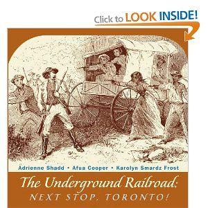The Underground Railroad: Next Stop, Toronto!: Adrienne Shadd, Afua Cooper, Karolyn Smardz Frost: 9781554884292: Books - Amazon.ca
