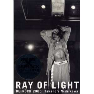 RAY OF LIGHT DEFROCK 2005/西川貴教  http://www.amazon.co.jp/RAY-LIGHT-DEFROCK-2005-%E8%A5%BF%E5%B7%9D%E8%B2%B4%E6%95%99/dp/4840111847/ref=sr_1_3?ie=UTF8=1337820334=8-3# ~photo by CANNO