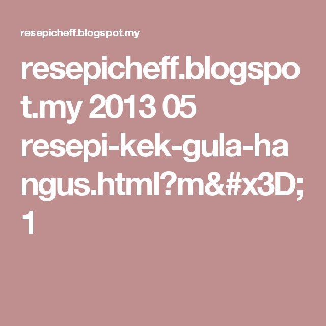 resepicheff.blogspot.my 2013 05 resepi-kek-gula-hangus.html?m=1