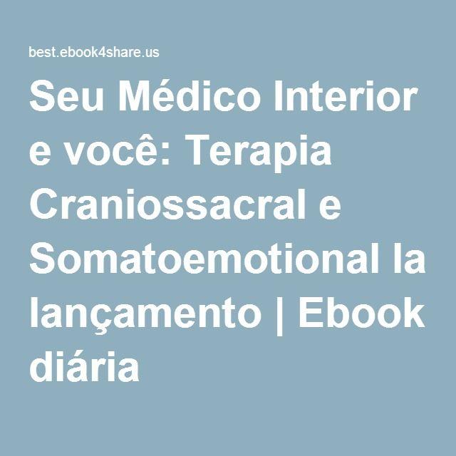 Seu Médico Interior e você: Terapia Craniossacral e Somatoemotional lançamento | Ebook diária