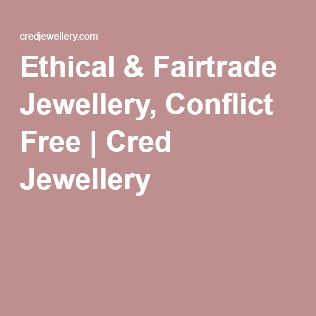 Ethical & Fairtrade Jewellery, Conflict Free | Cred Jewellery