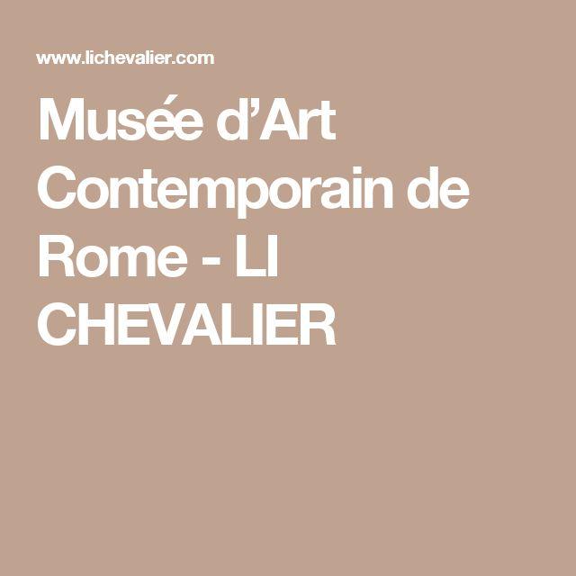 Musée d'Art Contemporain de Rome - LI CHEVALIER