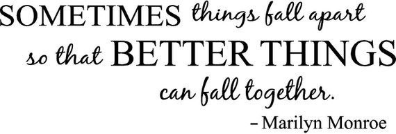 Sometimes Things Fall Apart So That Better Things Can Fall Etsy Marilyn Monroe Quotes Words Of Wisdom Wall Quotes