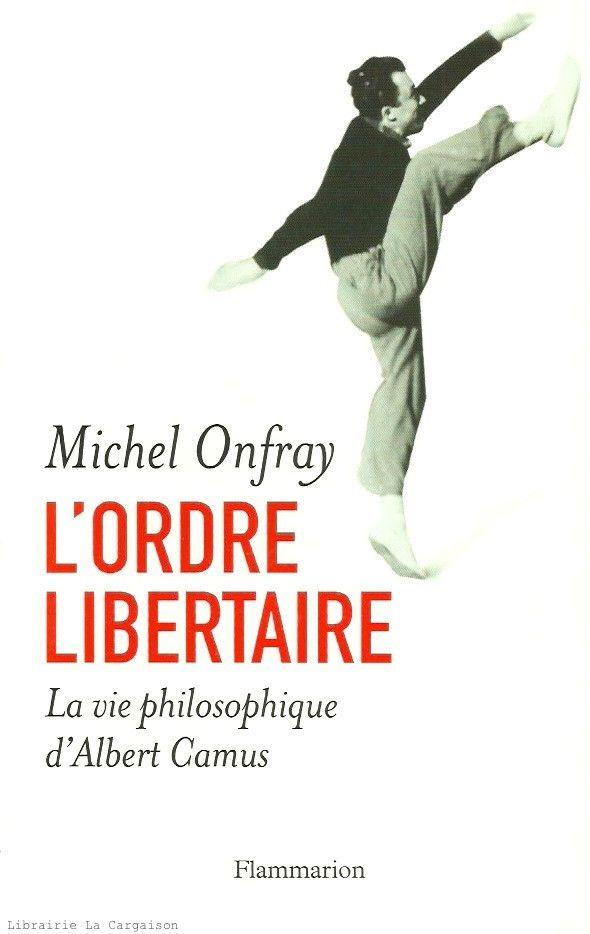 ONFRAY, MICHEL. Ordre libertaire (L') : La vie philosophique d'Albert Camus