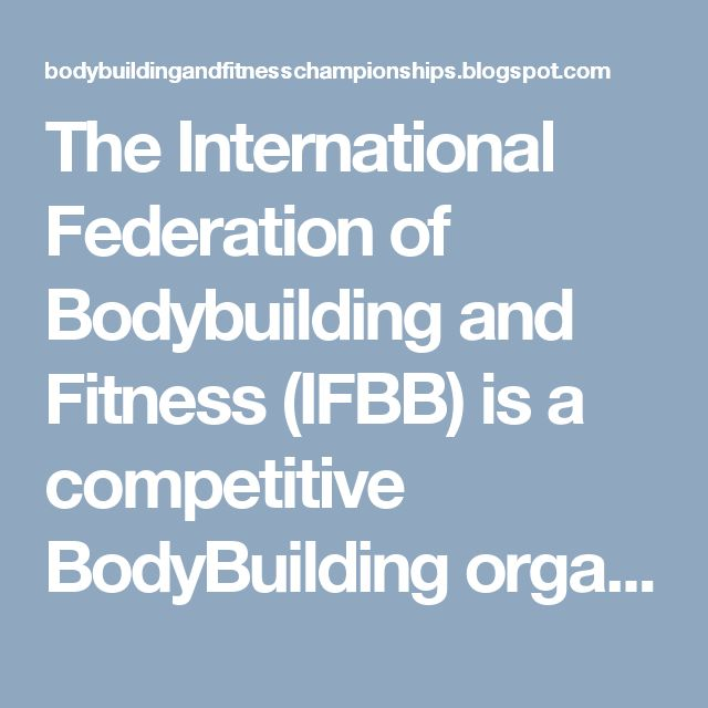 The International Federation of Bodybuilding and Fitness (IFBB) is a competitive BodyBuilding organization founded in 1946 by Ben and Joe Weider. Bodybuilding and fitness championship 2017 blog for all bodybuilders who love bodybuilding, and latest updates of upcoming championship in india as well as best tips about bodybuilding from our experts.