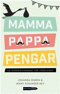 Mamma, pappa, pengar : en ekonomihandbok för föräldrar - Johanna Ögren Jenny Rosander Ney