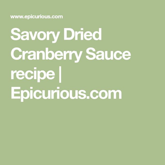 Savory Dried Cranberry Sauce recipe | Epicurious.com