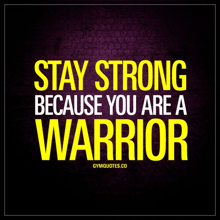 """""""Stay strong because you are a warrior."""" #staystrong #always - www.gymquotes.co"""