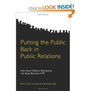 """Putting the Public Back in Public Relations: How Social Media Is Reinventing the Aging Business of PR"" - Brian Solis and Deirdre K. Breakenridge"