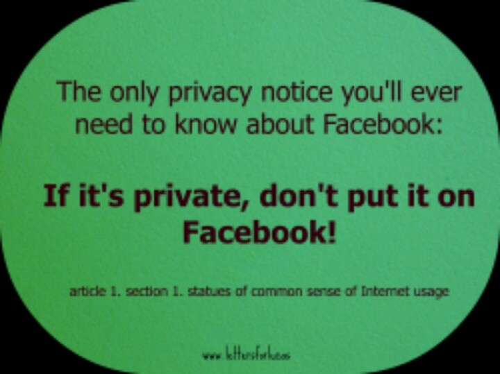 If it private, don't put it on Facebook.