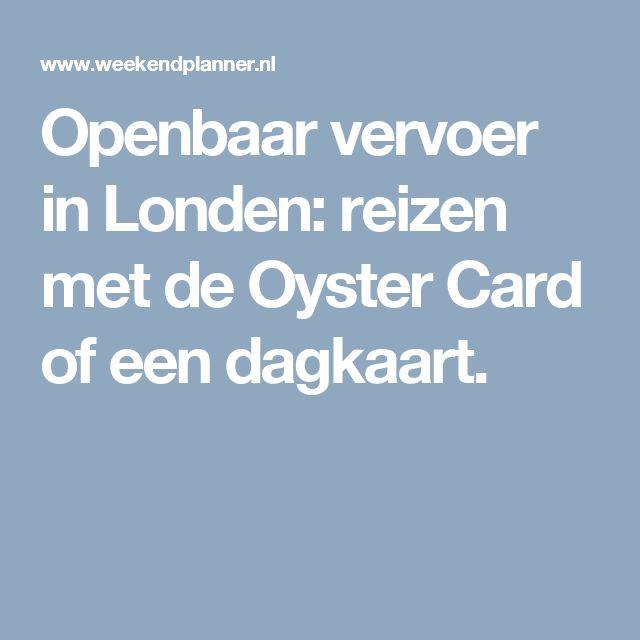 Openbaar vervoer in Londen: reizen met de Oyster Card of een dagkaart.