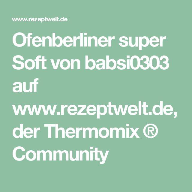 Ofenberliner super Soft von babsi0303 auf www.rezeptwelt.de, der Thermomix ® Community