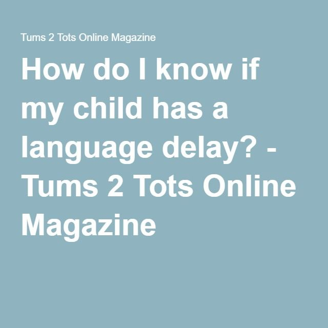 How do I know if my child has a language delay? - Tums 2 Tots Online Magazine