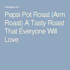 Pepsi Pot Roast (Arm Roast) A Tasty Roast That Everyone Will Love
